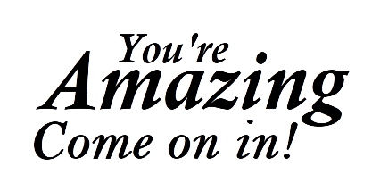 You're Amazing, Come On In - Text Graphic